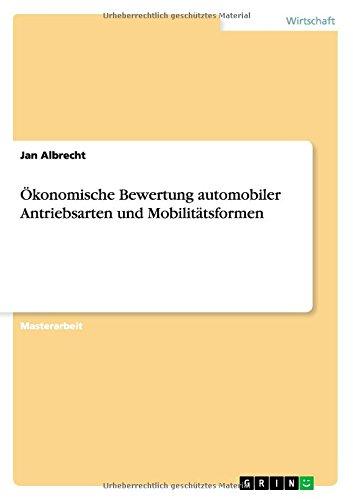 Okonomische Bewertung Automobiler Antriebsarten Und Mobilitatsformen (German Edition)