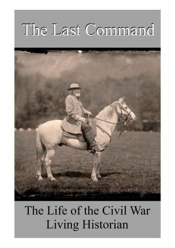 The Last Command - The Life of the Civil War Living Historians by Civil War reenactors and living historians