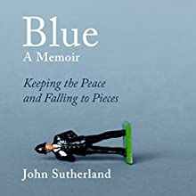 Blue: A Memoir: Keeping the Peace and Falling to Pieces Audiobook by John Sutherland Narrated by Charles Armstrong