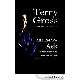 All I Did Was Ask: Conversations with Writers, Actors, Musicians, and Artists (English Edition)