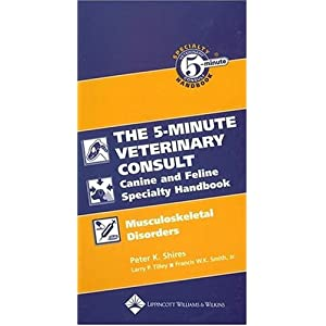 The 5-Minute Veterinary Consult Canine and Feline Specialty Handbook: Musculoskeletal Disorders (5-Minute Consult) [Spiral-Bound]
