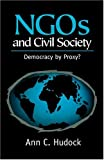 Ann C. Hudock Ngos and Civil Society: Democracy by Proxy?