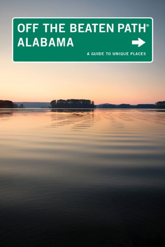 Alabama Off the Beaten Path, 9th: A Guide to Unique Places (Off the Beaten Path Series)