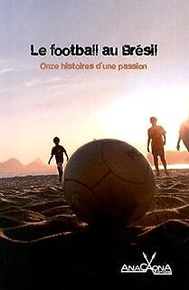 Le football au Brésil : onze histoires d'une passion