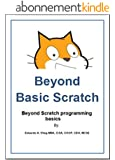 Beyond Basic Scratch: Beyond Scratch programming basics (English Edition)