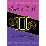 Heads or Tails? Geminis Don't Choose ~ Tish