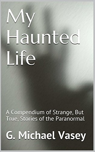 G. Michael Vasey - My Haunted Life: Scary True Ghost Stories (True Paranormal Stories Book 1) (English Edition)