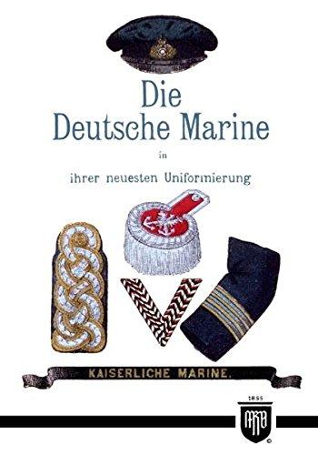 Die-Deutsche-Marine-in-ihrer-neuesten-Uniformierung-Militaria-Kaiserreich-Uniformen-Abzeichen-Kaiserliche-Marine-1-Weltkrieg-History-Edition