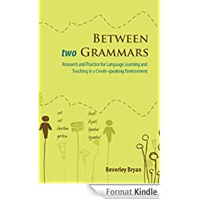 Between two Grammars: Research and Practice for Language Learning and Teaching in a Creole-speaking Environment (English Edition)