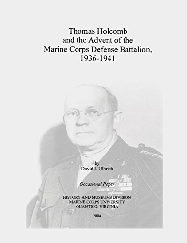 Thomas Holcomb and the Advent of the Marine Corps Defense Battalion, 1936-1941 (Occasional Papers)