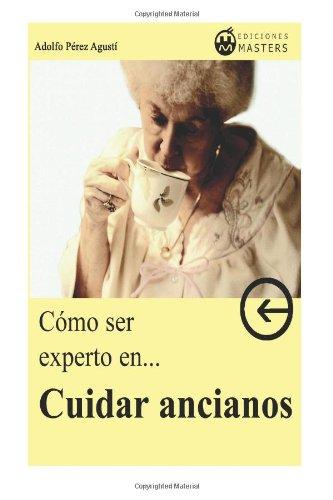 Cómo Ser Experto En Cuidar Ancianos (Spanish Edition)