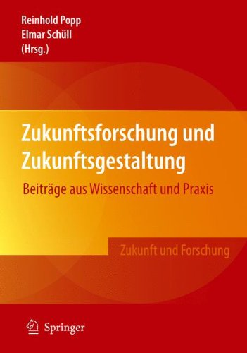 Zukunftsforschung und Zukunftsgestaltung: Beiträge aus Wissenschaft und Praxis (Zukunft und Forschung) (German Edition)