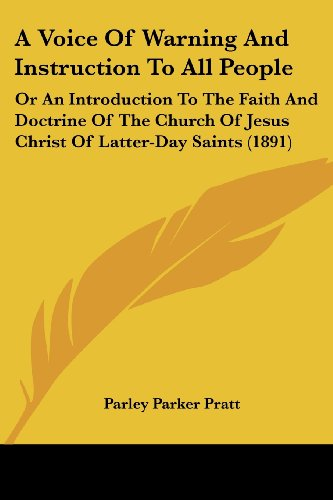 A   Voice of Warning and Instruction to All People: Or an Introduction to the Faith and Doctrine of the Church of Jesus Christ of Latter-Day Saints (1