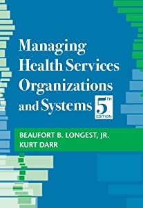 Managing Health Services Organizations and Systems Beaufort B. Longest and Kurt Darr