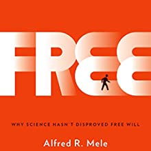 Free: Why Science Hasn't Disproved Free Will (       UNABRIDGED) by Alfred R. Mele Narrated by LJ Ganser