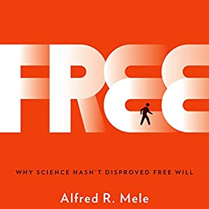 Free: Why Science Hasn't Disproved Free Will Audiobook