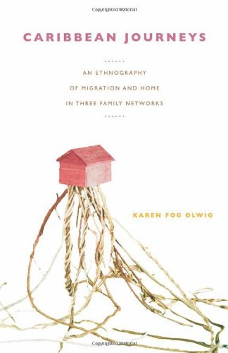 Caribbean Journeys: An Ethnography of Migration and Home in Three Family Networks