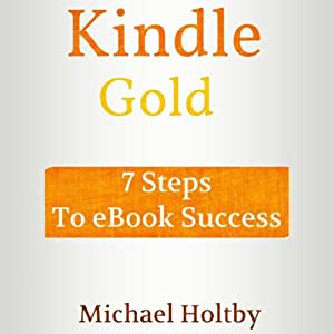 Kindle Gold: 7 Steps to eBook Success | [Michael Holtby]
