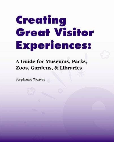 Creating Great Visitor Experiences: A Guide for Museums,...