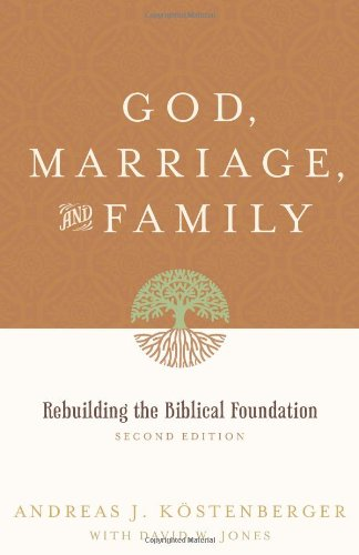 Andreas Kostenberger and David W. Jones: God, Marriage, and Family
