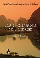 Les cinq saisons de l'�nergie - La m�decine chinoise au quotidien (French Edition)