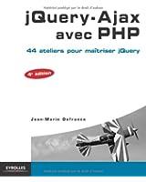 jQuery - Ajax avec PHP : 44 ateliers pour maîtriser jQuery