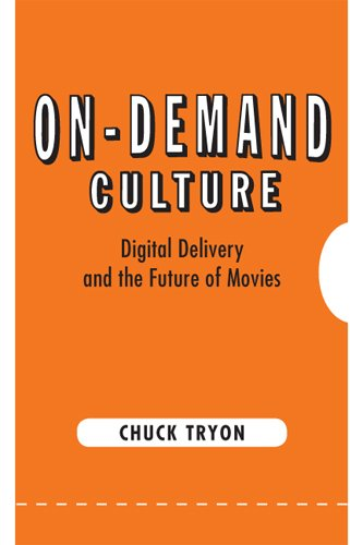 On-Demand Culture: Digital Delivery and the Future of Movies