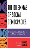 img - for The Dilemmas of Social Democracies: Overcoming Obstacles to a More Just World book / textbook / text book