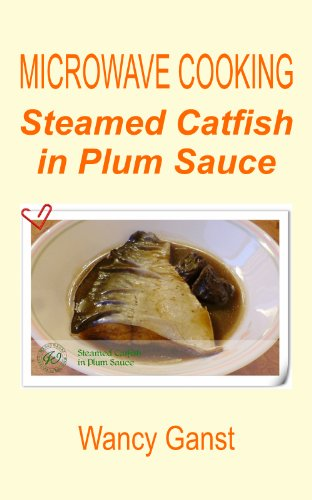 Microwave Cooking: Steamed Catfish In Plum Sauce (Microwave Cooking - Fishes & Shellfishes Book 9)