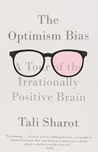 The Optimism Bias: A Tour of the Irrationally Positive Brain PDF