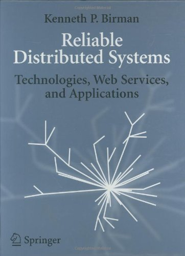 Reliable Distributed Systems: Technologies, Web Services, and Applications