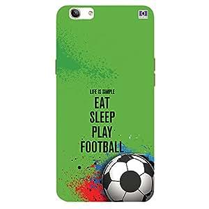 Eat Sleep Play Football - Mobile Back Case Cover For Oppo F1 S