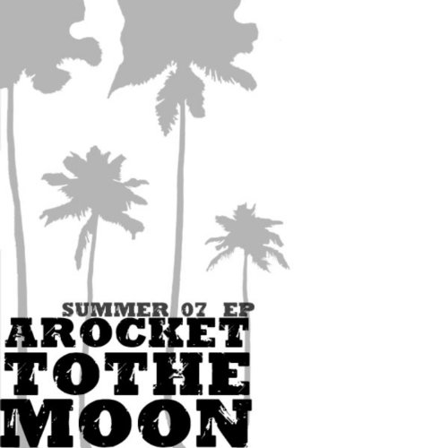 [A Rocket To The Moon] Summer 07