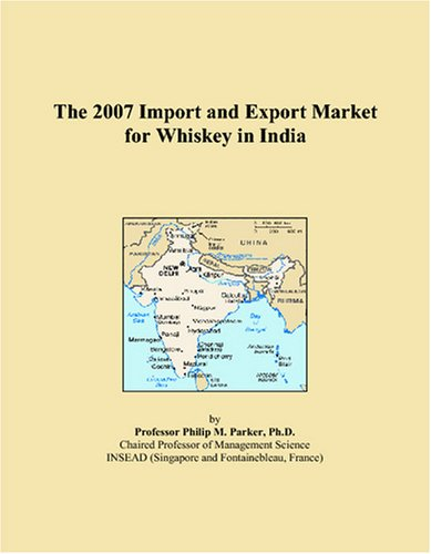 The 2007 Import and Export Market for Whiskey in India
