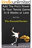 Add The Pro's Power to Your Tennis Game in 8 Weeks or Less - Part One (The Ground-Strokes Book 1) (English Edition)