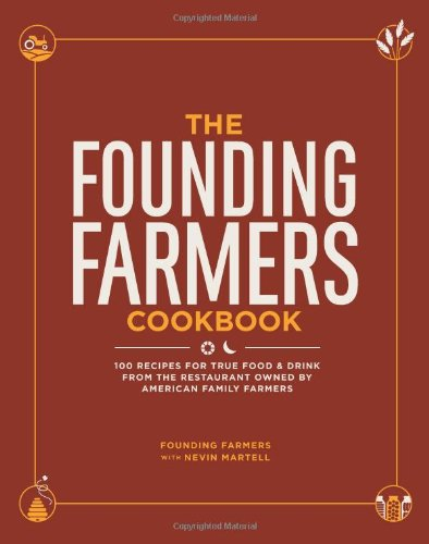 The Founding Farmers Cookbook: 100 Recipes for True Food & Drink from the Restaurant Owned by American Family Farmers