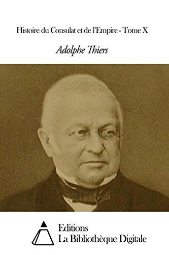 Adolphe Thiers - Histoire du Consulat et de l'Empire - Tome X (English Edition)