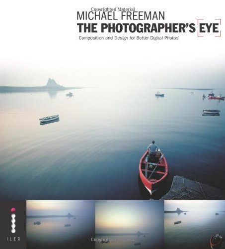 The Photographers Eye: Composition and Design for Better Digital Photographs: Composition and Design for Better Digital Photos