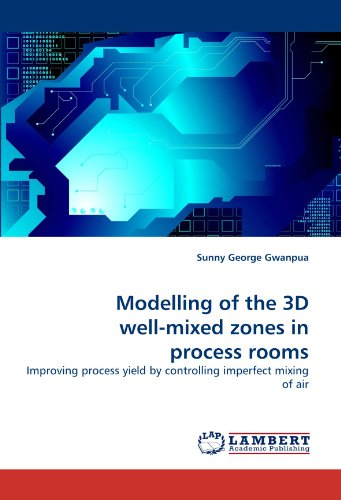 Modelling of the 3D Well-Mixed Zones in Process Rooms [ペーパーバック] / Sunny George Gwanpua (著); LAP Lambert Academic Publishing (刊)