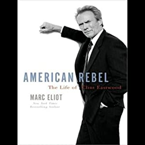 American Rebel: The Life of Clint Eastwood | [Marc Eliot]