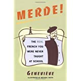 Merde!: The Real French You Were Never Taught at Schoolby Genevi eve