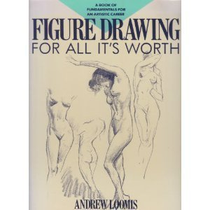 Figure Drawing for All It's Worth  - Andrew Loomis