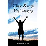 Their Spirits, My Demons: Thirty Years of Booze, Bruises and Broken Heartsby John Ormond