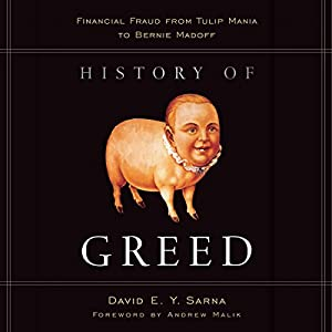 History of Greed: Financial Fraud from Tulip Mania to Bernie Madoff | [David E. Y. Sarna]