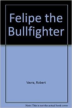 Felipe the Bullfighter: Robert Vavra: 9780001911673: Amazon.com: Books