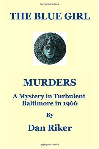 The Blue Girl Murders: A Mystery in Turbulent Baltimore in 1966: Volume 1 (The Nick Prescott & Maury Antonelli Mysteries)
