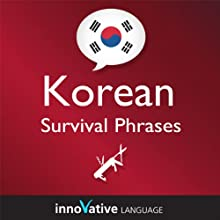 Learn Korean - Survival Phrases Korean, Volume 2: Lessons 31-60 (       UNABRIDGED) by Innovative Language Learning Narrated by Keith Kim