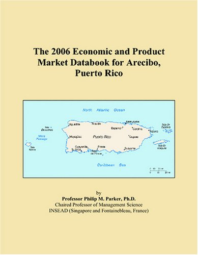 The 2006 Economic and Product Market Databook for Arecibo, Puerto Rico