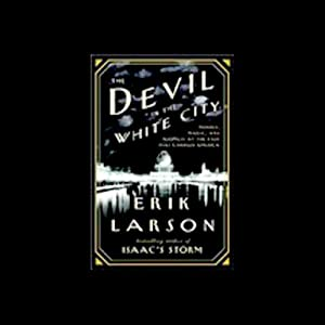 The Devil in the White City: Murder, Magic and Madness at the Fair That Changed America | [Erik Larson]