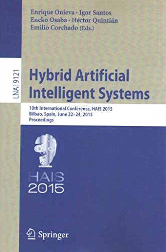 Hybrid-Artificial-Intelligent-Systems-10th-International-Conference-HAIS-2015-Bilbao-Spain-June-22-24-2015-Proceedings-Edited-by-Enrique-Onieva-published-on-July-2015